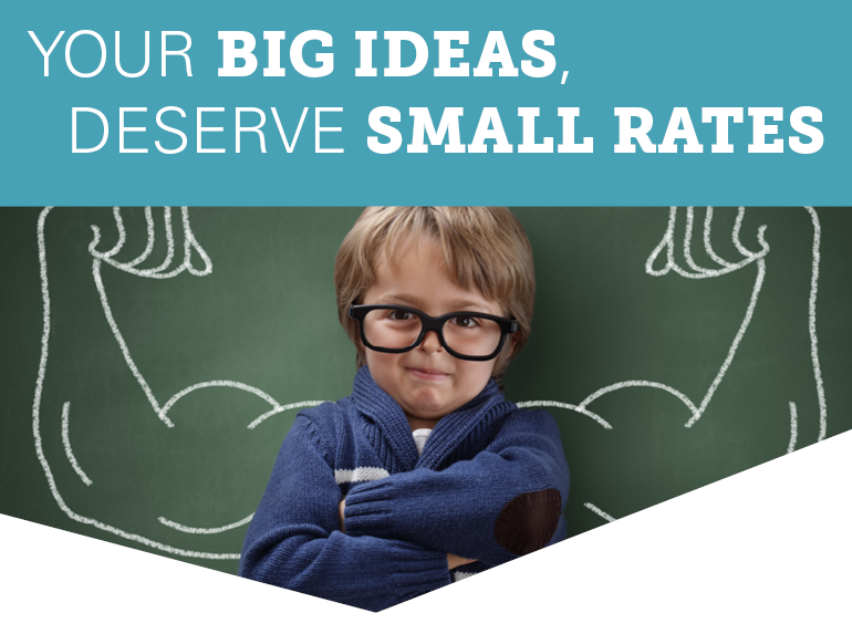 your big ideas deserve small rates!