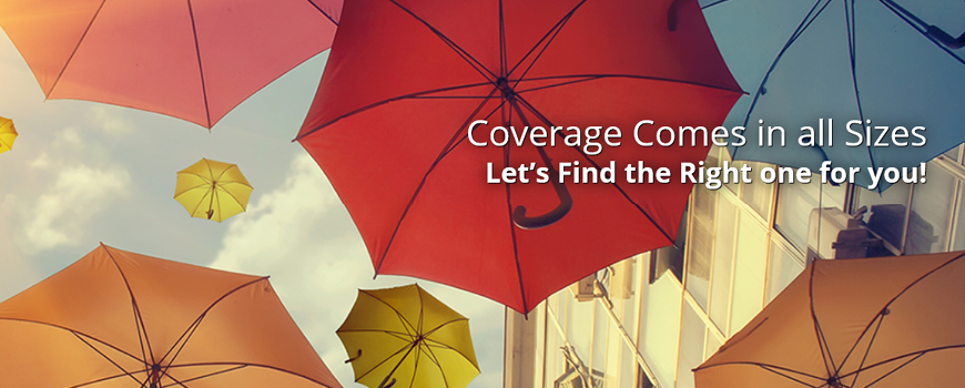 Image of umbrellas saying Coverage Comes in all sizes. Let's find the right one for you.