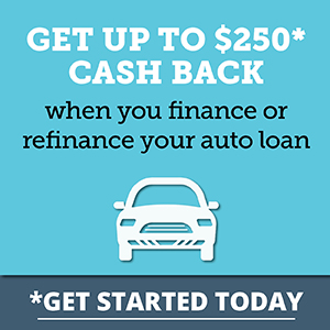 Get up to $25* cash back when you finance or refinance your auto loan. *Get Started today!