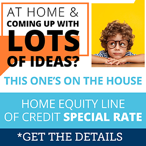 At home & coming up with lots of ideas? Home equity line of credit special  rate. *Get the details