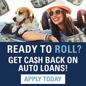 Ready to Roll? Get cash back on auto loans. Apply Today.