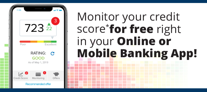 Monitor your credit score* for free right in your online or mobile banking app.