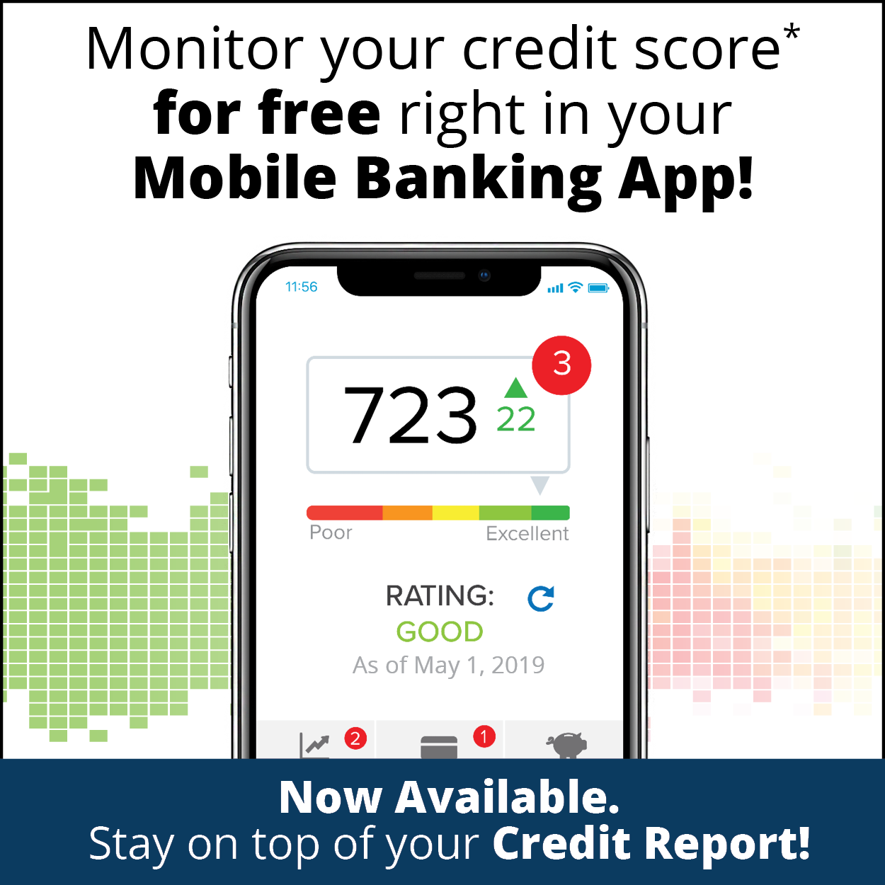 Monitor your credit score for free right in your online or mobile banking.