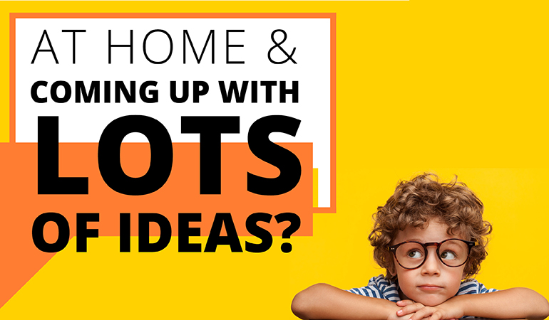 At Home & Coming Up With Lots of Ideas?