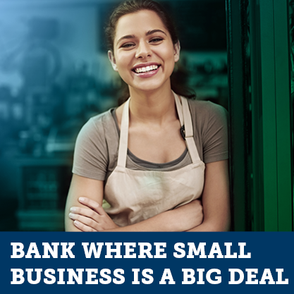Bank where small business is a big deal