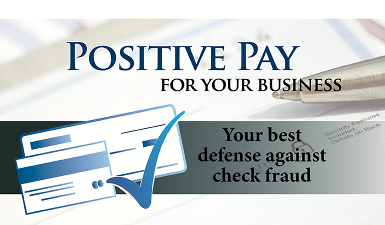 Image of checks stating Positive Pay for your business. Your best defense against check fraud