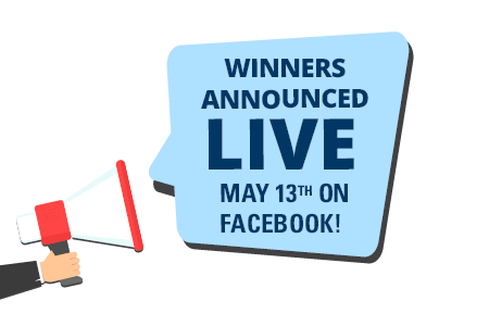 Winners Announced Live May 13th on Facebook