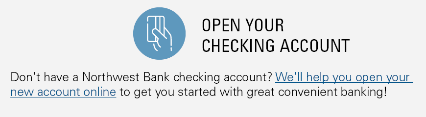Open your checking account online today. We'll help you get started with great convenient banking!