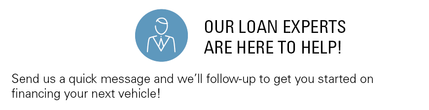 Our loan experts are here to help. send us a message and we'll follow up to help you get started!